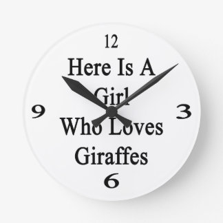 Here Is A Girl Who Loves Giraffes Round Clock
