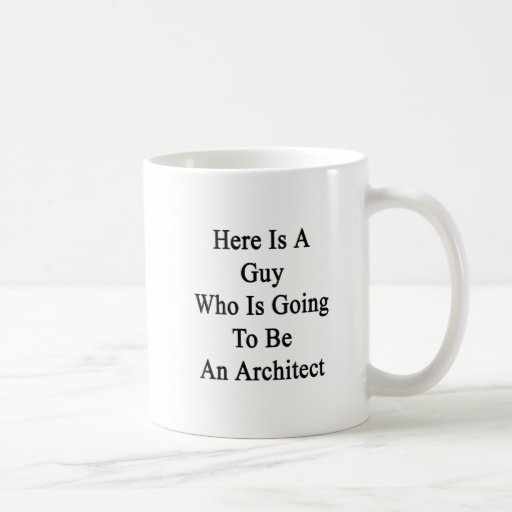 Here Is A Guy Who Is Going To Be An Architect Mug