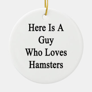 Here Is A Guy Who Loves Hamsters Christmas Ornament