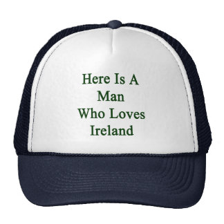 Here Is A Man Who Loves Ireland Cap