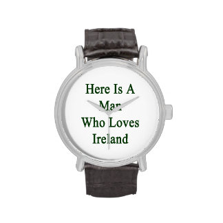 Here Is A Man Who Loves Ireland Wrist Watches