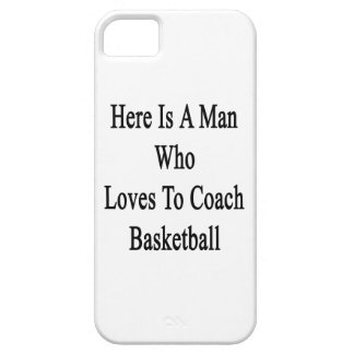 Here Is A Man Who Loves To Coach Basketball iPhone 5 Cover