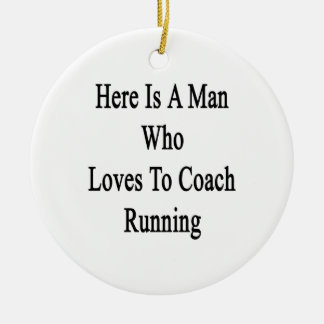 Here Is A Man Who Loves To Coach Running Ornaments