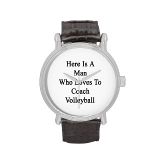 Here Is A Man Who Loves To Coach Volleyball Wristwatch