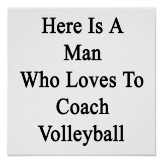 Here Is A Man Who Loves To Coach Volleyball Print