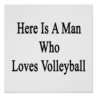 Here Is A Man Who Loves Volleyball Print
