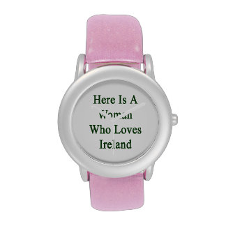 Here Is A Woman Who Loves Ireland Wristwatches