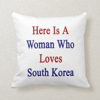 Here Is A Woman Who Loves South Korea Cushion