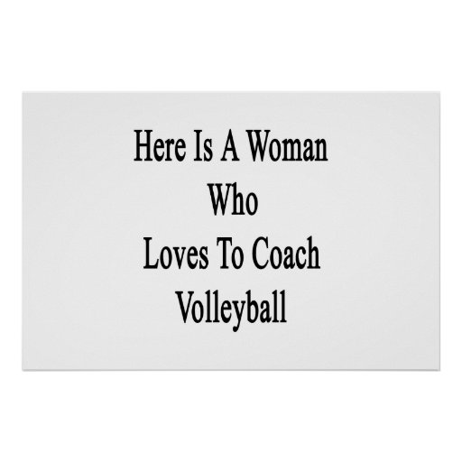 Here Is A Woman Who Loves To Coach Volleyball Print