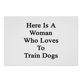 Here Is A Woman Who Loves To Train Dogs Poster