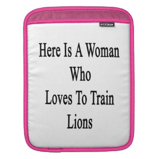 Here Is A Woman Who Loves To Train Lions iPad Sleeves