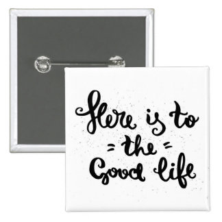 Here Is To The Good Life 15 Cm Square Badge