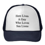 Here Lives A Guy Who Loves Sea Lions Trucker Hat