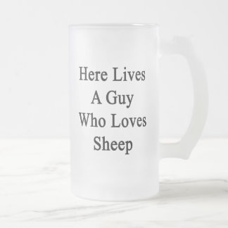 Here Lives A Guy Who Loves Sheep Mugs