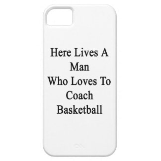 Here Lives A Man Who Loves To Coach Basketball iPhone 5 Cases