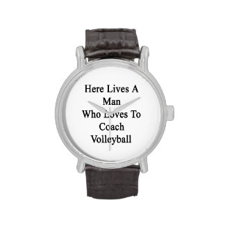 Here Lives A Man Who Loves To Coach Volleyball Wristwatches