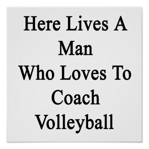 Here Lives A Man Who Loves To Coach Volleyball Poster