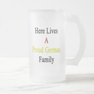 Here Lives A Proud German Family Frosted Glass Mug