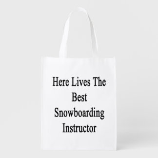 Here Lives The Best Snowboarding Instructor Reusable Grocery Bags