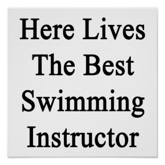 Here Lives The Best Swimming Instructor Poster