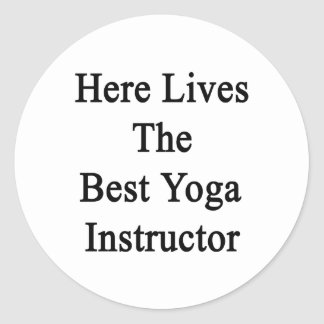 Here Lives The Best Yoga Instructor Round Stickers