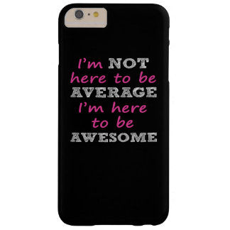 Here to be AWESOME Barely There iPhone 6 Plus Case