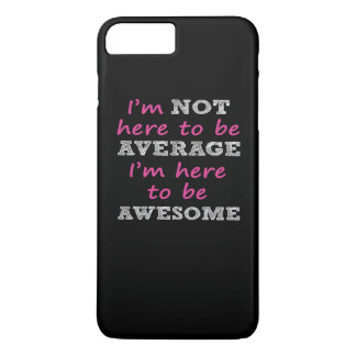 Here to be AWESOME iPhone 7 Plus Case