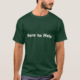 Here to Help Shirt