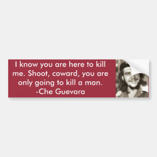 """Here To Kill Me"" Che Quote Bumper Sticker"