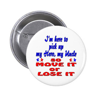 Here to pick up hero uncle so move it or lose it 6 cm round badge