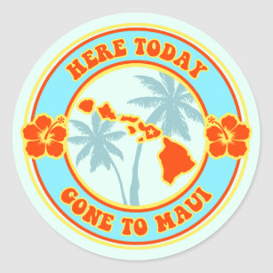 a36ae544 Here Today Gone to Maui Hawaii Classic Round Sticker