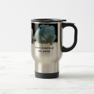 Here's Looking at You, Squid! Travel Mug