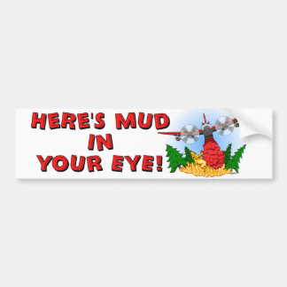 Here's Mud in Your Eye! Bumper Sticker