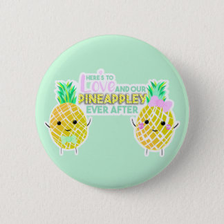 Here's to love and our PINEAPPLEY ever after! 6 Cm Round Badge
