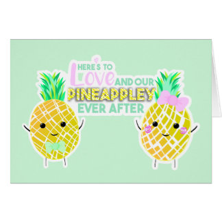 Here's to love and our PINEAPPLEY ever after! Card