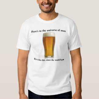 Here's to the universe of man - Beer T-Shirt