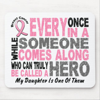 HERO COMES ALONG 1 Daughter BREAST CANCER T-Shirts Mouse Pad