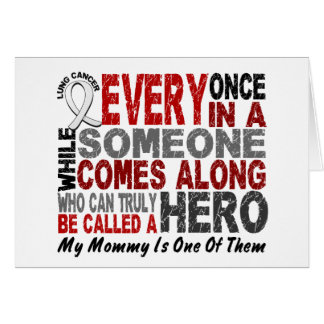 HERO COMES ALONG 1 Mommy LUNG CANCER Greeting Card