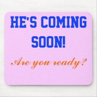 He's coming soon!, mouse pad