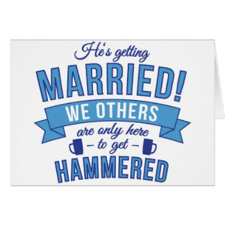 Hes getting married - we others get hammered card