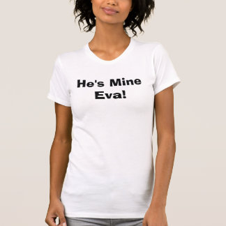 He's Mine Eva!       T-Shirt