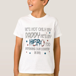 He's Not Only My Daddy He's My Hero Too T-Shirt