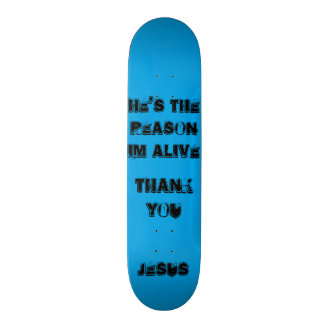 hes the reason that im alive christian skate deck