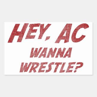 Hey AC Want to Wrestle!? Rectangular Sticker