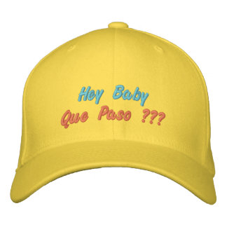 Hey Baby Que Paso ??? Embroidered Cap