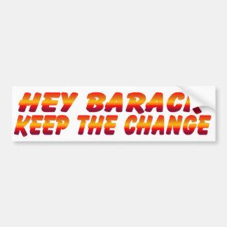 Hey Barack Keep the Change Bumper Sticker Car Bumper Sticker