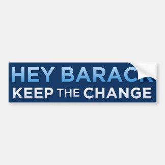 Hey Barack, Keep the Change Bumper Sticker