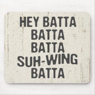 Hey Batta Batta -814 Mouse Mat