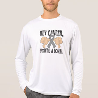 Hey Brain Cancer You're a Loser Shirts