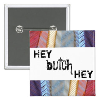 Hey butch hey pinback button
